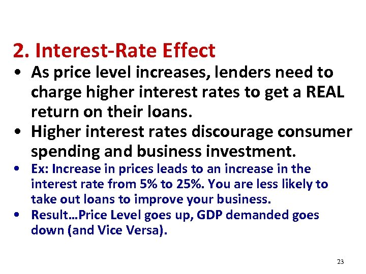 2. Interest-Rate Effect • As price level increases, lenders need to charge higher interest