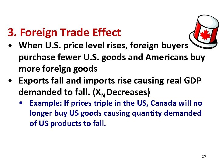 3. Foreign Trade Effect • When U. S. price level rises, foreign buyers purchase
