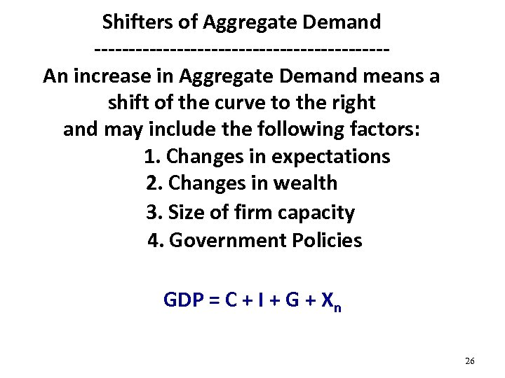 Shifters of Aggregate Demand ---------------------An increase in Aggregate Demand means a shift of the