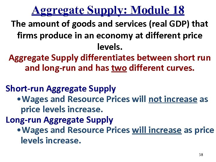Aggregate Supply: Module 18 The amount of goods and services (real GDP) that firms