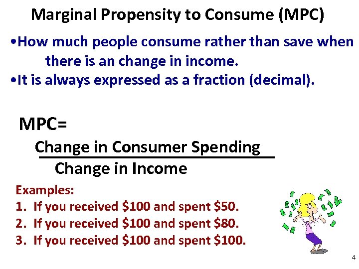 Marginal Propensity to Consume (MPC) • How much people consume rather than save when