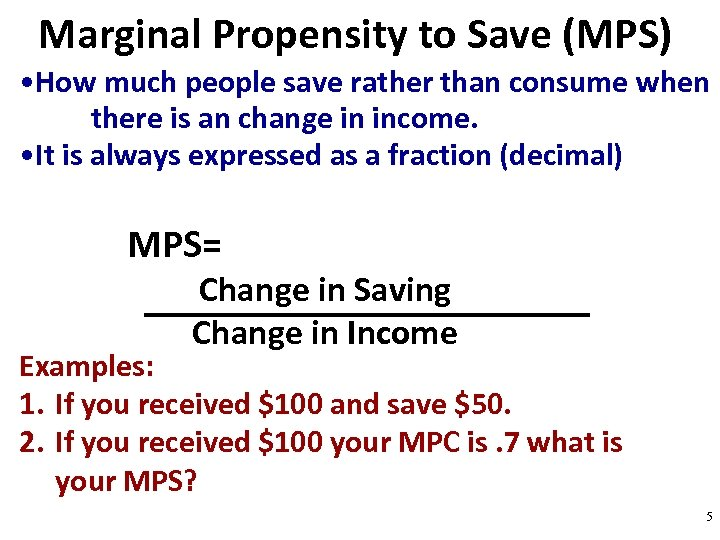 Marginal Propensity to Save (MPS) • How much people save rather than consume when
