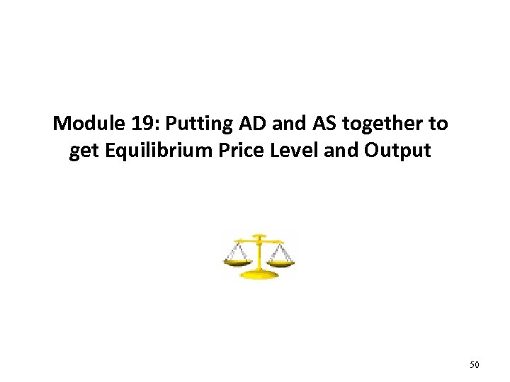 Module 19: Putting AD and AS together to get Equilibrium Price Level and Output
