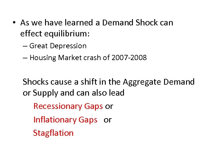 • As we have learned a Demand Shock can effect equilibrium: – Great