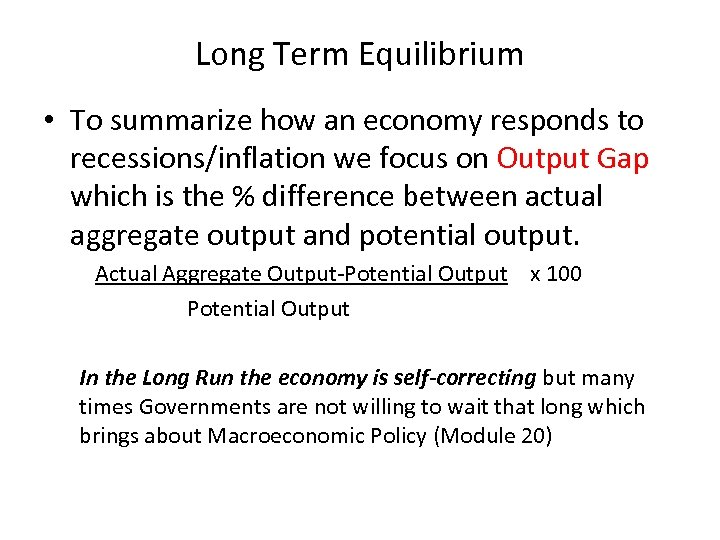 Long Term Equilibrium • To summarize how an economy responds to recessions/inflation we focus