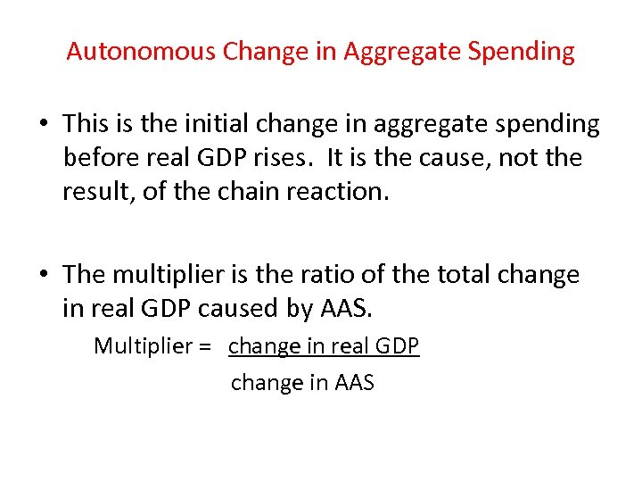 Autonomous Change in Aggregate Spending • This is the initial change in aggregate spending