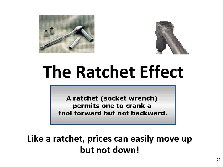 The Ratchet Effect A ratchet (socket wrench) permits one to crank a tool forward