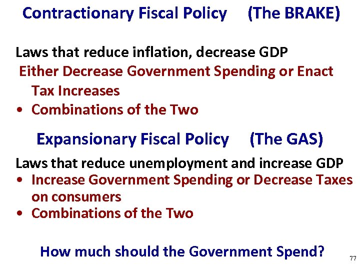 Contractionary Fiscal Policy (The BRAKE) Laws that reduce inflation, decrease GDP Either Decrease Government