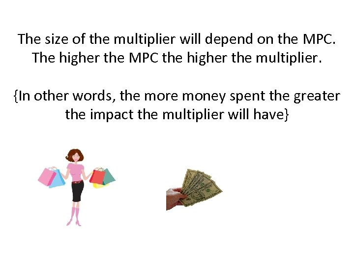 The size of the multiplier will depend on the MPC. The higher the MPC