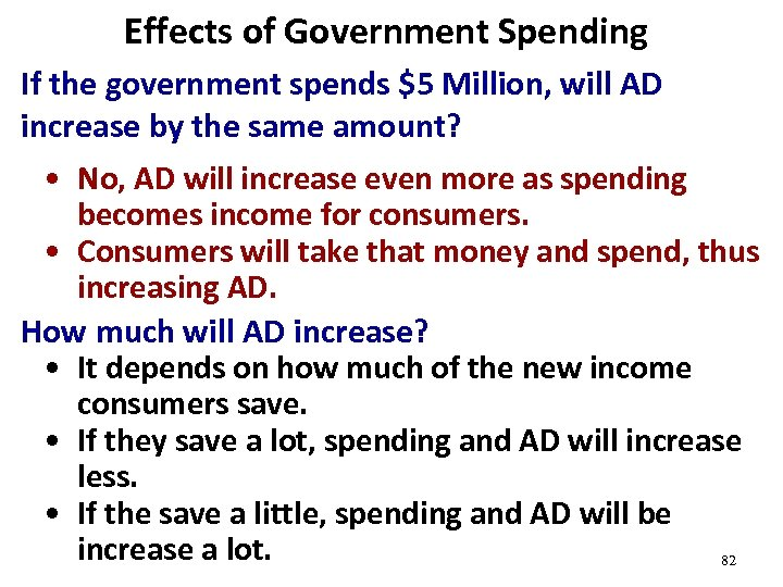 Effects of Government Spending If the government spends $5 Million, will AD increase by