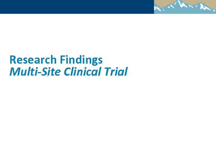Research Findings Multi-Site Clinical Trial