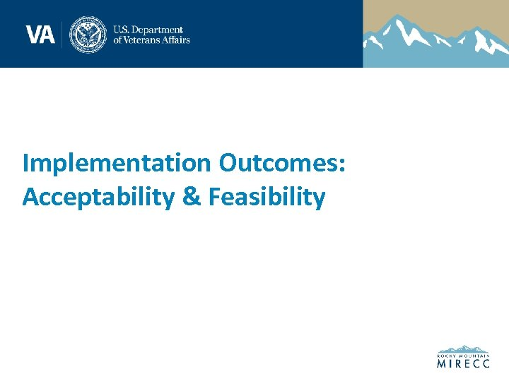 Implementation Outcomes: Acceptability & Feasibility