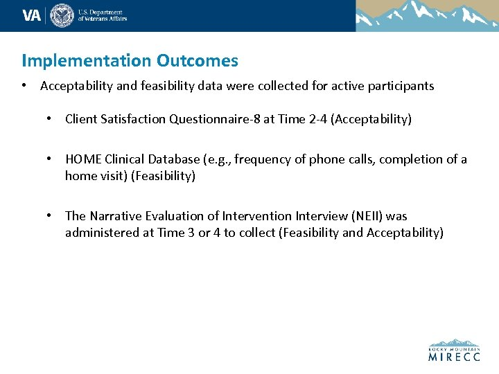 Implementation Outcomes • Acceptability and feasibility data were collected for active participants • Client