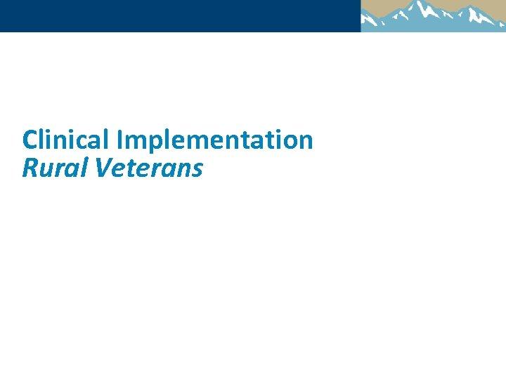 Clinical Implementation Rural Veterans