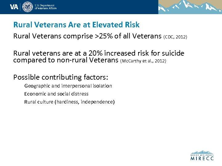 34 Rural Veterans Are at Elevated Risk Rural Veterans comprise >25% of all Veterans