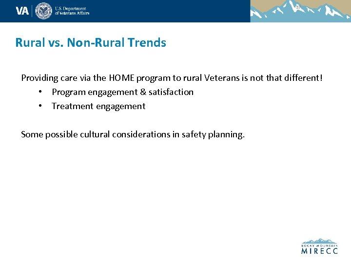 37 Rural vs. Non-Rural Trends Providing care via the HOME program to rural Veterans