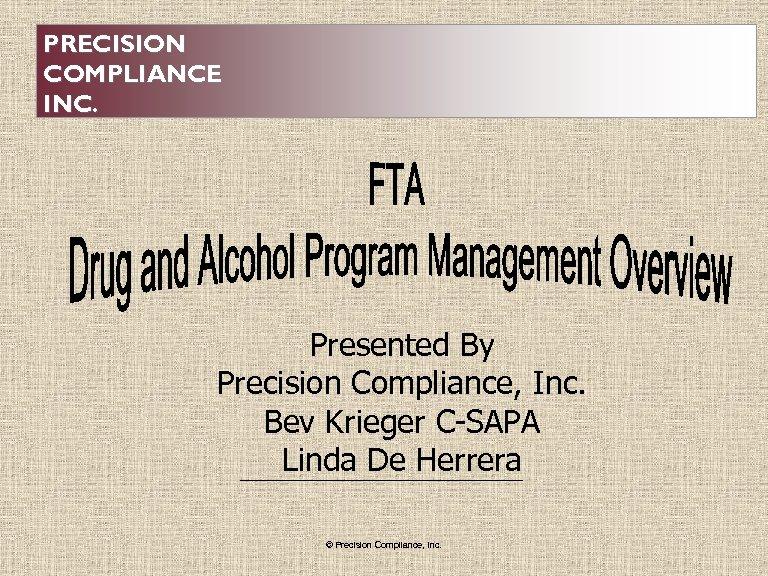 PRECISION COMPLIANCE INC. Presented By Precision Compliance, Inc. Bev Krieger C-SAPA Linda De Herrera
