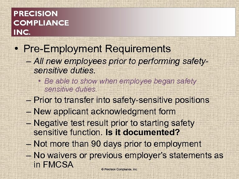 PRECISION COMPLIANCE INC. • Pre-Employment Requirements – All new employees prior to performing safetysensitive