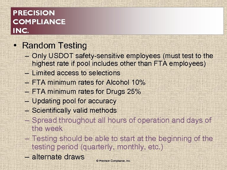 PRECISION COMPLIANCE INC. • Random Testing – Only USDOT safety-sensitive employees (must test to