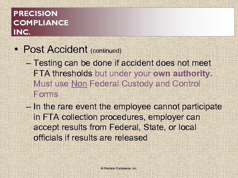 PRECISION COMPLIANCE INC. • Post Accident (continued) – Testing can be done if accident