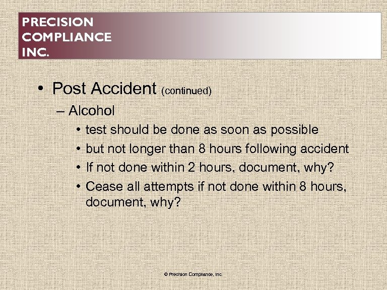 PRECISION COMPLIANCE INC. • Post Accident (continued) – Alcohol • • test should be
