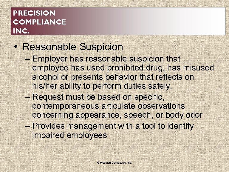 PRECISION COMPLIANCE INC. • Reasonable Suspicion – Employer has reasonable suspicion that employee has