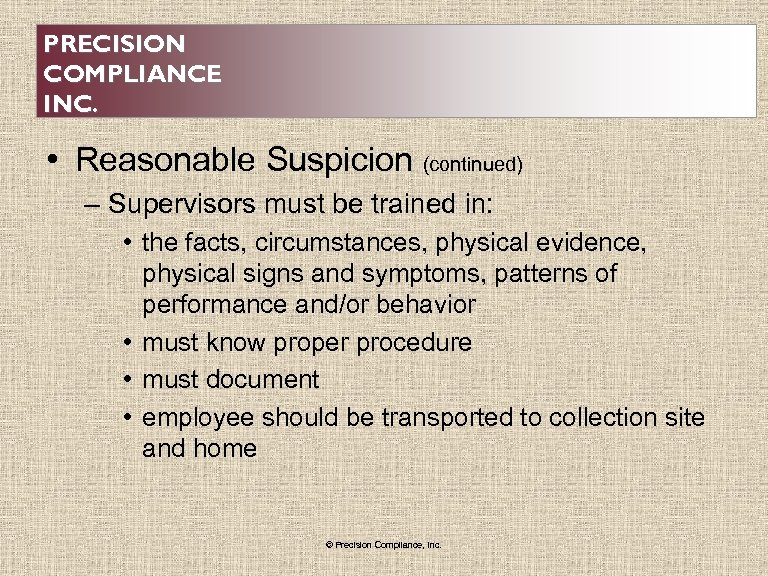 PRECISION COMPLIANCE INC. • Reasonable Suspicion (continued) – Supervisors must be trained in: •