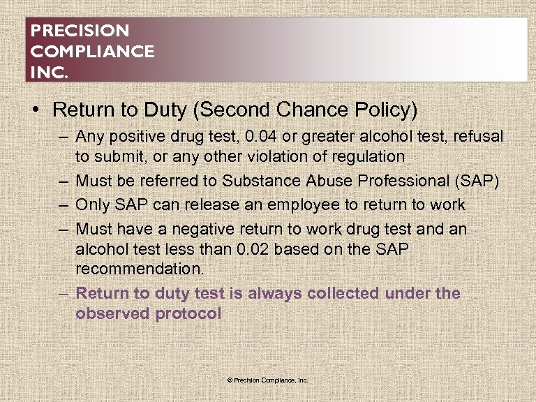 PRECISION COMPLIANCE INC. • Return to Duty (Second Chance Policy) – Any positive drug