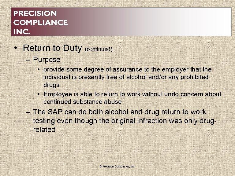 PRECISION COMPLIANCE INC. • Return to Duty (continued) – Purpose • provide some degree