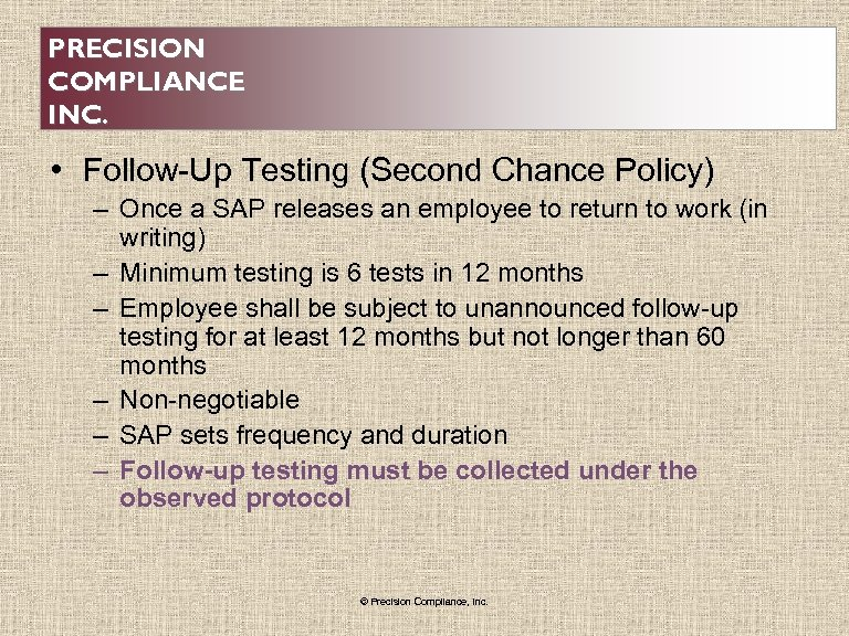 PRECISION COMPLIANCE INC. • Follow-Up Testing (Second Chance Policy) – Once a SAP releases
