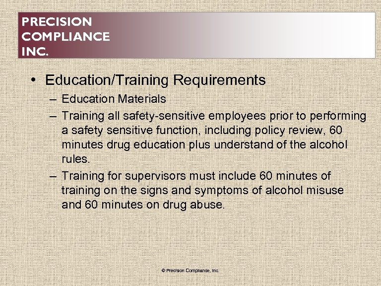 PRECISION COMPLIANCE INC. • Education/Training Requirements – Education Materials – Training all safety-sensitive employees