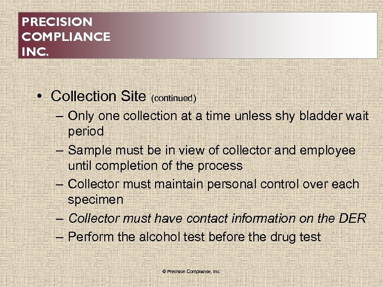 PRECISION COMPLIANCE INC. • Collection Site (continued) – Only one collection at a time