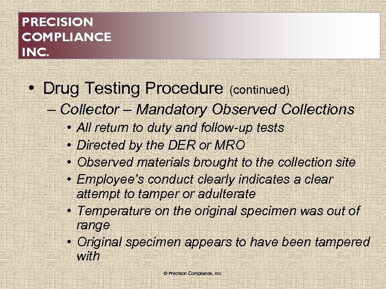PRECISION COMPLIANCE INC. • Drug Testing Procedure (continued) – Collector – Mandatory Observed Collections