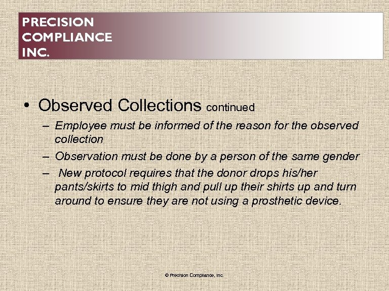 PRECISION COMPLIANCE INC. • Observed Collections continued – Employee must be informed of the