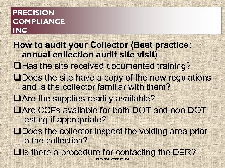 PRECISION COMPLIANCE INC. How to audit your Collector (Best practice: annual collection audit site