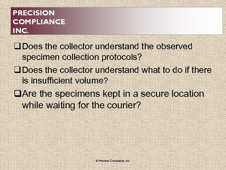 PRECISION COMPLIANCE INC. q Does the collector understand the observed specimen collection protocols? q