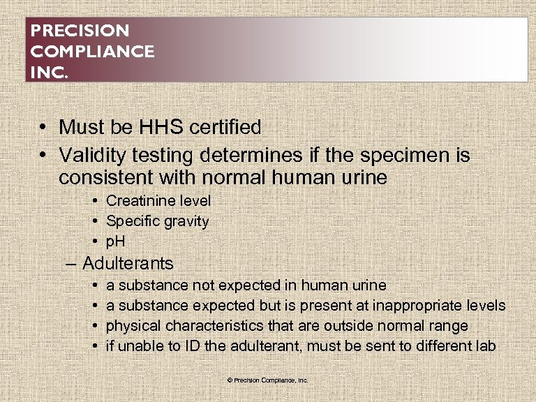 PRECISION COMPLIANCE INC. • Must be HHS certified • Validity testing determines if the