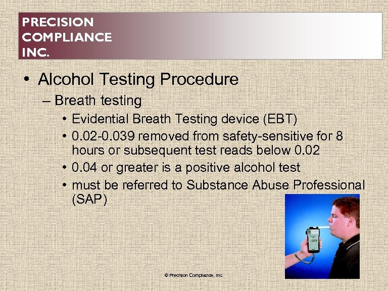 PRECISION COMPLIANCE INC. • Alcohol Testing Procedure – Breath testing • Evidential Breath Testing