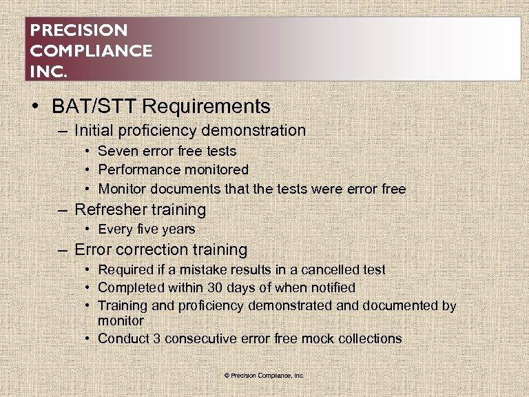 PRECISION COMPLIANCE INC. • BAT/STT Requirements – Initial proficiency demonstration • Seven error free