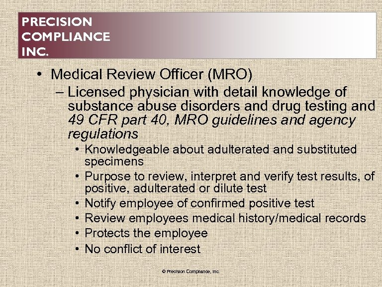 PRECISION COMPLIANCE INC. • Medical Review Officer (MRO) – Licensed physician with detail knowledge