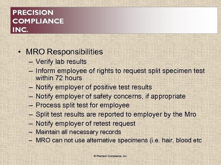 PRECISION COMPLIANCE INC. • MRO Responsibilities – Verify lab results – Inform employee of