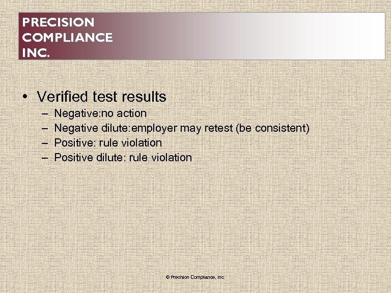 PRECISION COMPLIANCE INC. • Verified test results – – Negative: no action Negative dilute: