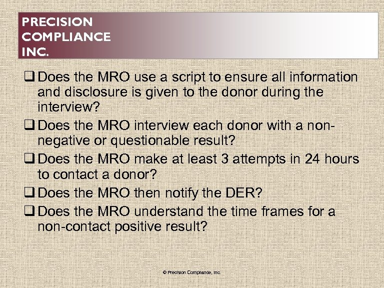 PRECISION COMPLIANCE INC. q Does the MRO use a script to ensure all information