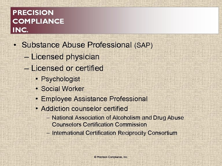 PRECISION COMPLIANCE INC. • Substance Abuse Professional (SAP) – Licensed physician – Licensed or