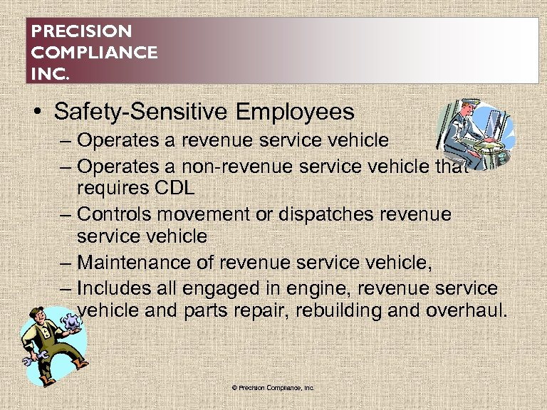 PRECISION COMPLIANCE INC. • Safety-Sensitive Employees – Operates a revenue service vehicle – Operates