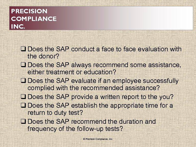 PRECISION COMPLIANCE INC. q Does the SAP conduct a face to face evaluation with