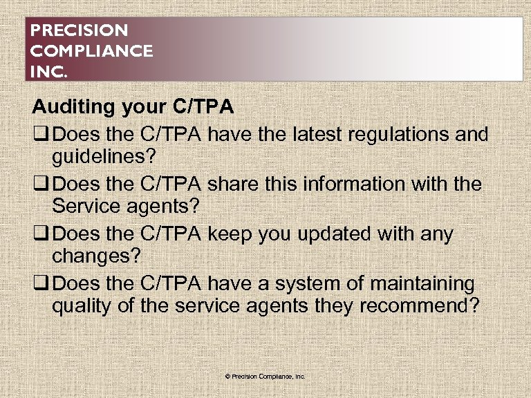 PRECISION COMPLIANCE INC. Auditing your C/TPA q Does the C/TPA have the latest regulations