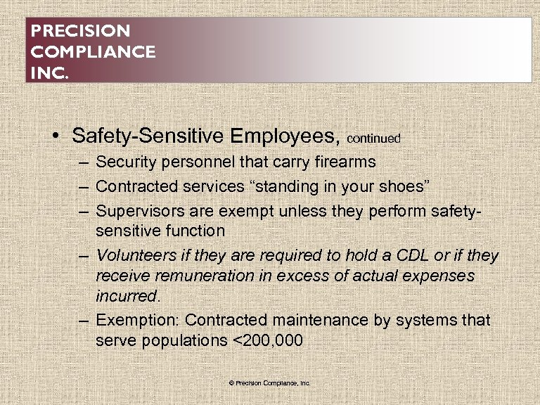 PRECISION COMPLIANCE INC. • Safety-Sensitive Employees, continued – Security personnel that carry firearms –