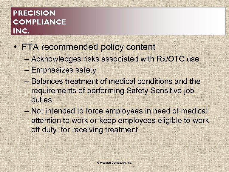 PRECISION COMPLIANCE INC. • FTA recommended policy content – Acknowledges risks associated with Rx/OTC