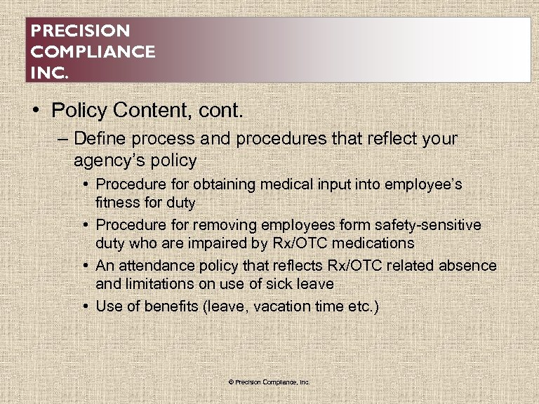 PRECISION COMPLIANCE INC. • Policy Content, cont. – Define process and procedures that reflect